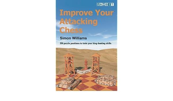 Improve Your Attacking Chess: Amazon co uk: Simon Williams