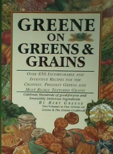 Greene on Greens and Grains by Greene, Bert (1984) Hardcover