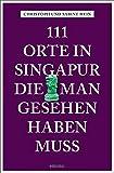 111 Orte in Singapur, die man gesehen haben muss: Reiseführer
