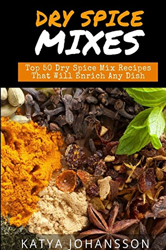 Dry Spice Mixes: Top 50 Dry Spice Mix Recipes That Will Enrich Any Dish (Cajun Mix)