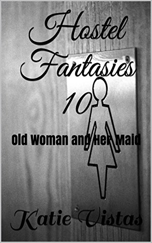 Hostel Fantasies 10: Old Woman and Her Maid (Addictive Lesbian Novelettes) (English Edition)