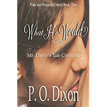 What He Would Not Do: Mr. Darcy's Tale Continues (Pride and Prejudice Untold Book 2)