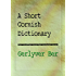 A Short Cornish Dictionary: Gerlyver Ber