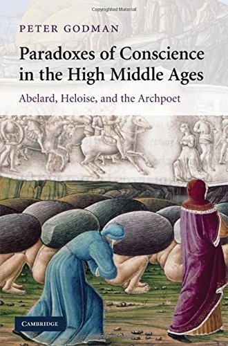 Paradoxes of Conscience in the High Middle Ages: Abelard, Heloise and the Archpoet (Cambridge Studies in Medieval Literature) by Peter Godman (2009-06-30)