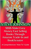 """$$$$ Make Easy Money Fast Selling Books Through Amazon Trade-In and BookScouter: A Comprehensive """"How-To"""" Guide"""