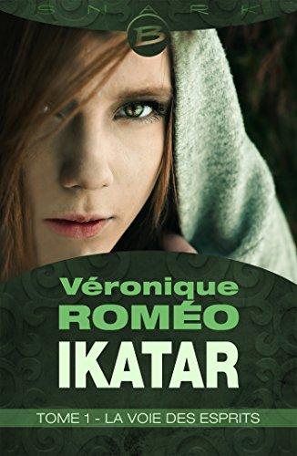La Voie des esprits: Ikatar, T1 par Véronique Roméo