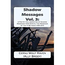 Shadow Messages Vol. 3:  A Poetry Collaboration of Shadow Messages from Spirits, The Messages of the In-Between (1999-2015) (English Edition)