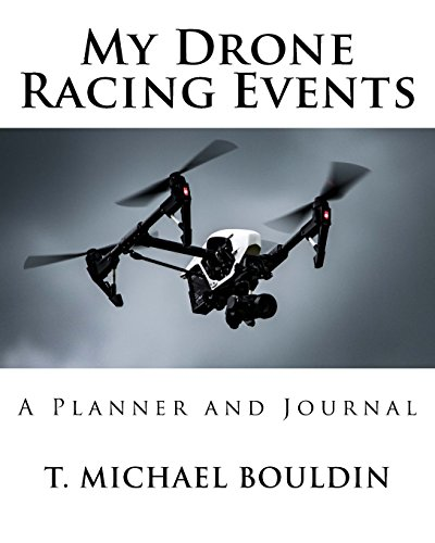 My Drone Racing Events: A Planner and Journal por T. Michael Bouldin