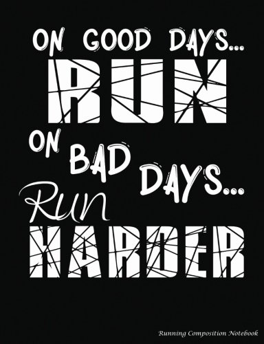 On Good Days Run On Bad Days Run Harder Running Composition Notebook: College Ruled Softcover Book, Lined Paper 100 pages (50 Sheets), 9 3/4 x 7 1/2 inches BLACK: Volume 7 (Runner Gear Gift Ideas) por Best Trendy Choices