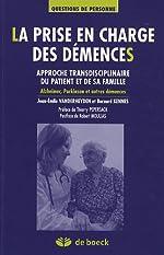 La prise en charge des démences - Approches transdisciplinaires du patient et de sa famille de Jean-Emile Vanderheyden