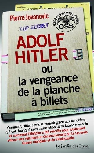 Adolf Hitler ou la vengeance de la planche  billets : Et Le document secret de l'OSS sur la personnalit d'Adolf Hitler