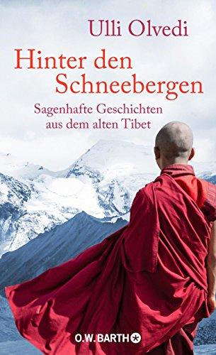 Hinter den Schneebergen: Sagenhafte Geschichten aus dem alten Tibet