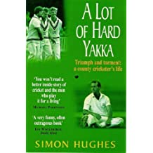A Lot of Hard Yakka: Triumph and Torment - A County Cricketer's Life (English Edition)