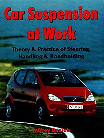 Car Suspension at Work: Theory and Practice of Steering, Handling and Roadholding (Technical)