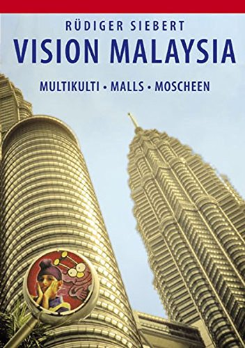 Vision Malaysia: Multikulti, Malls, Moscheen. Annäherung an einen Vielvölkerstaat
