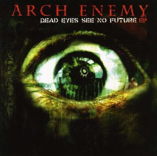 Dead Eyes See No Future (EP) by Arch Enemy (2004-11-02)