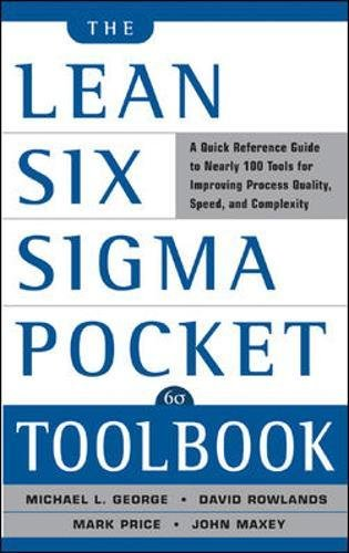The Lean Six Sigma Pocket Toolbook: A Quick Reference Guide to Nearly 100 Tools for Improving Quality and Speed: A Quick Reference Guide to 70 Tools for Improving Quality and Speed por Michael L. George