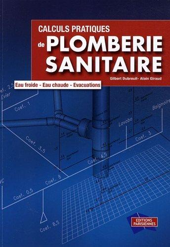 Calculs pratiques de plomberie sanitaire : Eau froide, eau chaude, vacuations (1Cdrom) de Gilbert Dubreuil (1 dcembre 2008) Broch