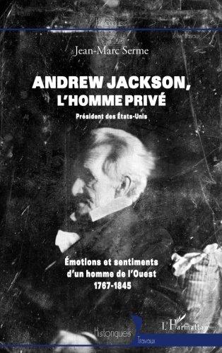 andrew-jackson-lhomme-prive-president-des-etats-unis-emotions-et-sentiments-dun-homme-de-louest-1767