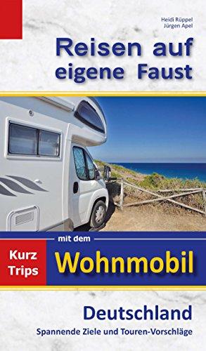 Reisen auf eigene Faust: Kurztrips mit dem Wohnmobil, Deutschland, Spannende Ziele und Touren-Vorschläge