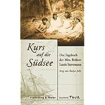 Kurs auf die Südsee: Das Tagebuch der Mrs. Robert Louis Stevenson