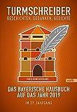 Turmschreiber. Geschichten, Gedanken, Gedichte: Das bayerische Hausbuch auf das Jahr 2019. Im 37. Jahrgang