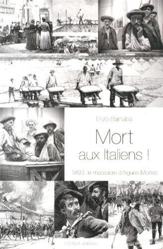 Mort aux Italiens ! : 1893, le massacre d'Aigues-Mortes par Enzo Barnabà