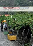 The Wines of Madeira - an Indispensable Guide to the Wines, Grapes and Producers: Written by Elliott Trevor, 2010 Edition, Publisher: Trevor Elliott Publishing [Paperback]