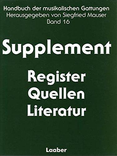 Supplement: Register, Quellen, Literatur. Handbuch der musikalischen Gattungen: Bd. 16
