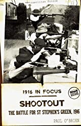 Shootout: The Battle for St Stephen's Green, 1916 (1916 in Focus)