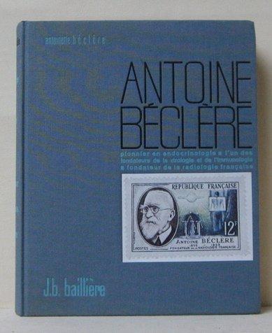 Antoine béclère, pionnier en endocrinologie, l'un des fondateurs de la virologie et de l'immunologie, fondateur de la radiologie française 1856-1939 .