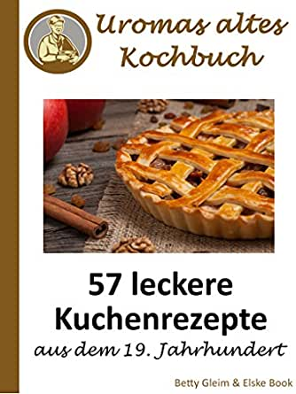 Uromas Altes Kochbuch 57 Leckere Kuchenrezepte Aus Dem 19
