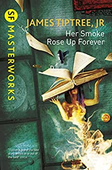 Her Smoke Rose Up Forever (S.F. MASTERWORKS) by [Tiptree Jr., James]