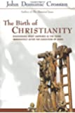Birth of Christianity: Discovering What Happened in the Years Immediately After the Execution of Christ