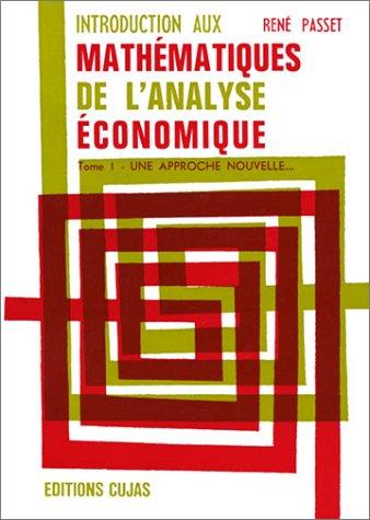 Introduction aux mathématiques de l'analyse économique, tome 1 : Une approche nouvelle. par René Passet