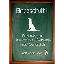 Eingeschult! Wie nehme ich meinen Hund mit in die Schule: Einführung eines Schulhundes an einer Grundschule (Tiergestützte Pädagogik)