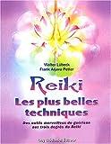 Reiki Les plus belles techniques - Des outils merveilleux de guérison aux trois degrés du Reiki