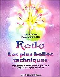 Reiki Les plus belles techniques : Des outils merveilleux de guérison aux trois degrés du Reiki
