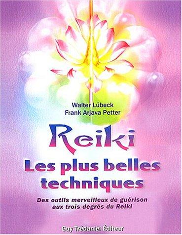 Reiki Les plus belles techniques : Des outils merveilleux de gurison aux trois degrs du Reiki