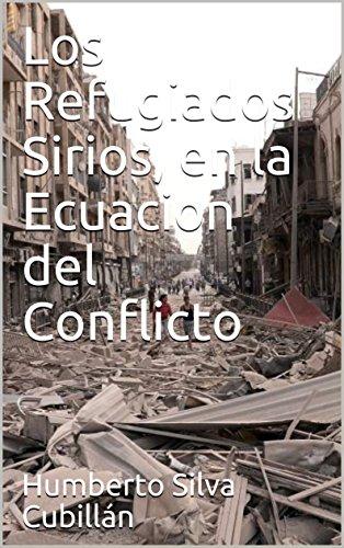 Los Refugiados Sirios, en la Ecuacion del Conflicto (Colección Conflictos nº 1)