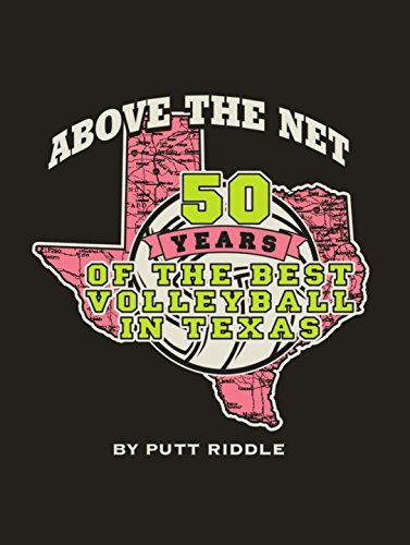Above the Net: 50 years of the Best Volleyball in Texas (English Edition) por Putt Riddle