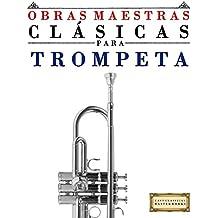 Obras Maestras Clásicas para Trompeta: Piezas fáciles de Bach, Beethoven, Brahms, Handel, Haydn, Mozart, Schubert, Tchaikovsky, Vivaldi y Wagner (Spanish Edition)