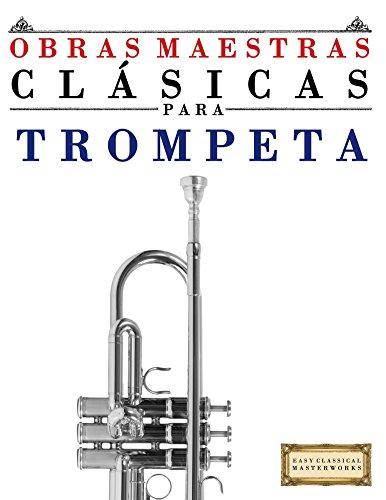 Obras Maestras Clásicas para Trompeta: Piezas fáciles de Bach, Beethoven, Brahms, Handel, Haydn, Mozart, Schubert, Tchaikovsky, Vivaldi y Wagner por Easy Classical Masterworks