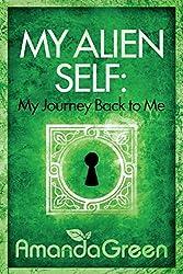 My Alien Self: My Journey Back to Me: Volume 1 (Memoirs of Amanda Green)