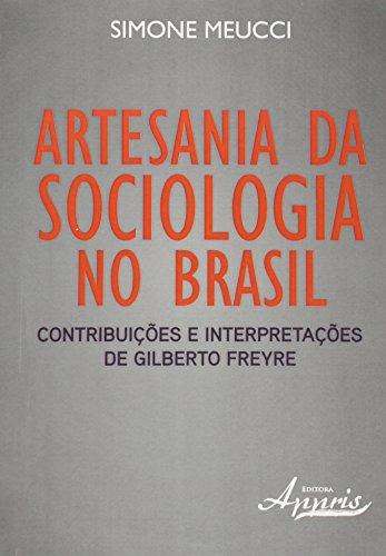 Artesania da Sociologia no Brasil. Contribuições e Interpretações de Gilberto Freyre
