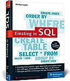 Produkt-Bild: Einstieg in SQL: Für alle wichtigen Datenbanksysteme: MySQL, PostgreSQL, MariaDB, MS SQL. Ohne Vorkenntnisse einsteigen!