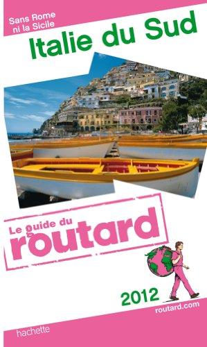 Guide Du Routard Italie Du SUD Sans Rome Ni La Sicile 2012