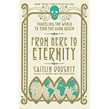 From Here to Eternity: Traveling the World to Find the Good Death (English Edition)