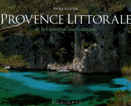 Provence Littorale : De la Camargue aux Calanques