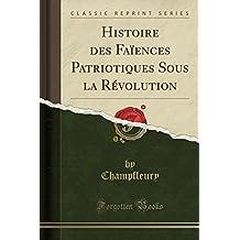 Histoire Des Faïences Patriotiques Sous La Révolution (Classic Reprint)